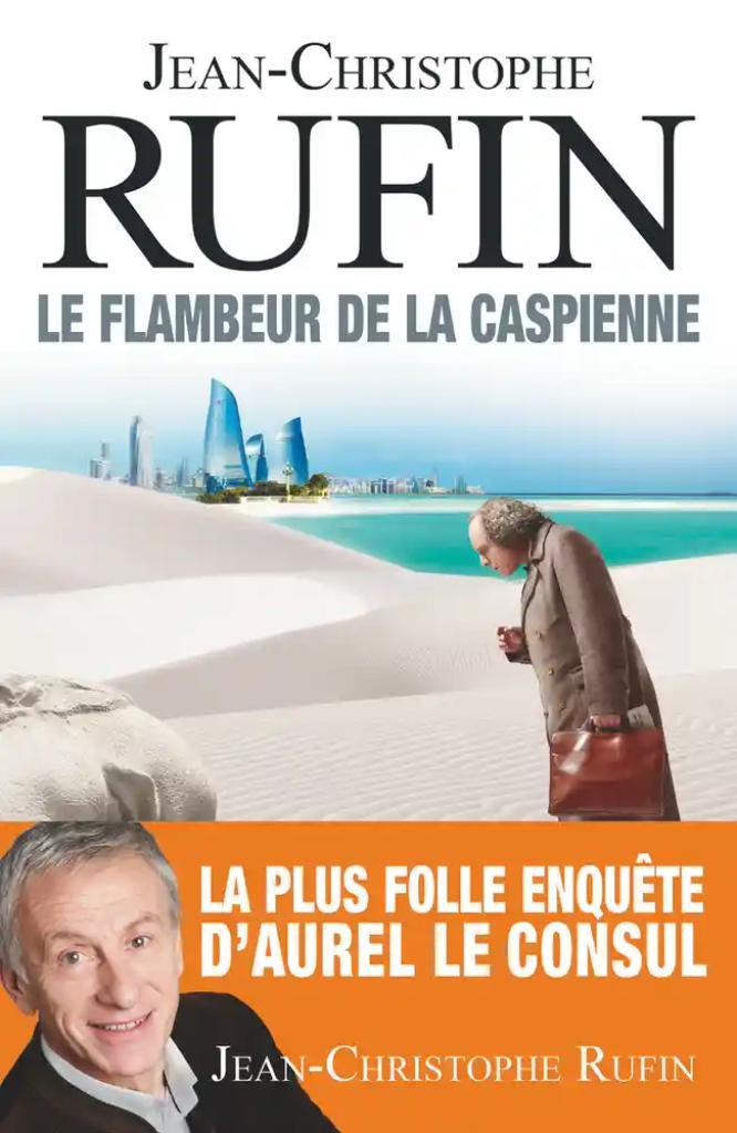 Le flambeur de la Caspienne / Jean-Christophe Rufin |