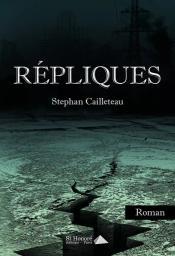 Répliques / Stephan Cailleteau | Cailleteau, Stephan. Auteur