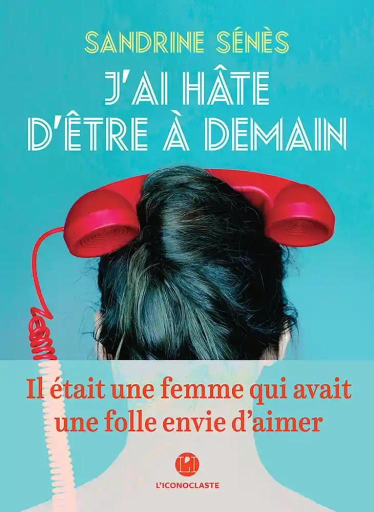 J'ai hâte d'être à demain / Sandrine Sénès |