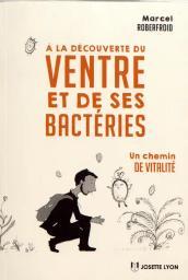 A la découverte du ventre et de ses bactéries, un chemin de vitalité / Marcel Roberfroid | Roberfroid, Marcel. Auteur