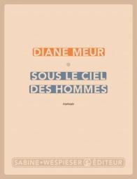 Sous le ciel des hommes / Diane Meur | Meur, Diane. Auteur