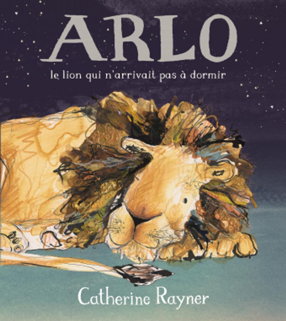 Arlo le lion qui n'arrivait pas à dormir / Catherine Rayner | Rayner, Catherine. Auteur