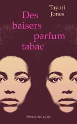 Des baisers parfum tabac / Tayari Jones | Jones, Tayari. Auteur