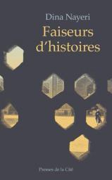 Faiseurs d'histoires : Récit / Dina Nayeri | Nayeri, Dina. Auteur