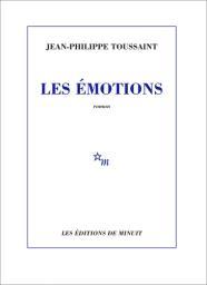 Les émotions / Jean-Philippe Toussaint | Toussaint, Jean-Philippe. Auteur