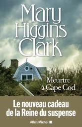 Meurtre à Cape Cod : Nouvelles / Mary Higgins Clark | Clark, Mary Higgins (1927-2020). Auteur