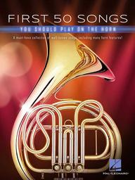 First 50 Songs You Should Play on the Horn : A Must-Have Collection of Well-Known Songs, Including Many Horn Features! |