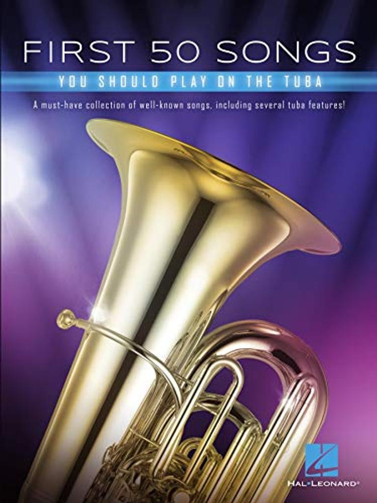 First 50 Songs You Should Play on Tuba : A Must-Have Collection of Well-Known Songs, Including Several Tuba Features  