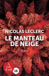 Le manteau de neige / Nicolas Leclerc | Leclerc, Nicolas. Auteur