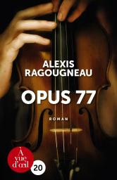 Opus 77 / Alexis Ragougneau | Ragougneau, Alexis. Auteur