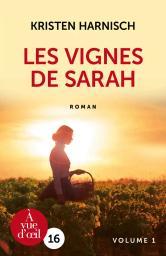 Les vignes de Sarah : Volume 1 / Kristen Harnisch | Harnisch, Kristen. Auteur