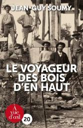 Le voyageur des Bois d'en Haut / Jean-Guy Soumy   Soumy, Jean-Guy. Auteur