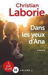 Dans les yeux d'Ana : Volume 1 / Christian Laborie | Laborie, Christian. Auteur