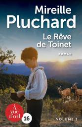 Le rêve de Toinet : Volume 1 / Mireille Pluchard   Pluchard, Mireille. Auteur