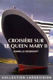 Croisière sur le Queen Mary II / Isabelle Desbenoit   Desbenoit, Isabelle. Auteur