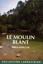 Le moulin Blant / Emile Dodillon | Dodillon, Emile. Auteur