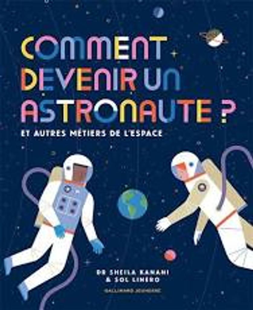 Comment devenir astronaute? : et autres métiers de l'espace / Sheila Kanani | Kanani, Sheila. Auteur