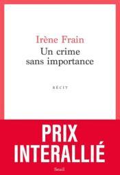 Un crime sans importance / Irène Frain | Frain, Irène. Auteur