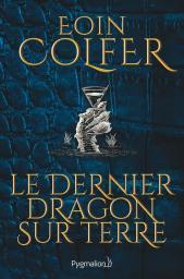 Le dernier dragon sur terre / Eoin Colfer | Colfer, Eoin. Auteur