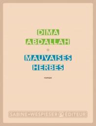 Mauvaises herbes / Dima Abdallah | Abdallah, Dima. Auteur