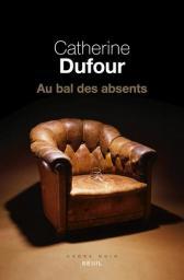Au bal des absents / Catherine Dufour   Dufour, Catherine. Auteur