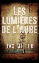 Les lumières de l'aube / Jax Miller   Miller, Jax. Auteur