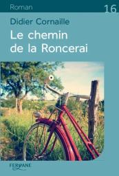 Le chemin de la Roncerai / Didier Cornaille   Cornaille, Didier. Auteur