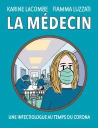 La médecin : Une infectiologue au temps du corona / Karine Lacombe - Fiamma Luzzati | Lacombe, Karine. Auteur