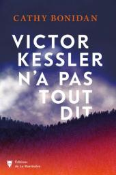 Victor Kessler n'a pas tout dit / Cathy Bonidan   Bonidan, Cathy. Auteur
