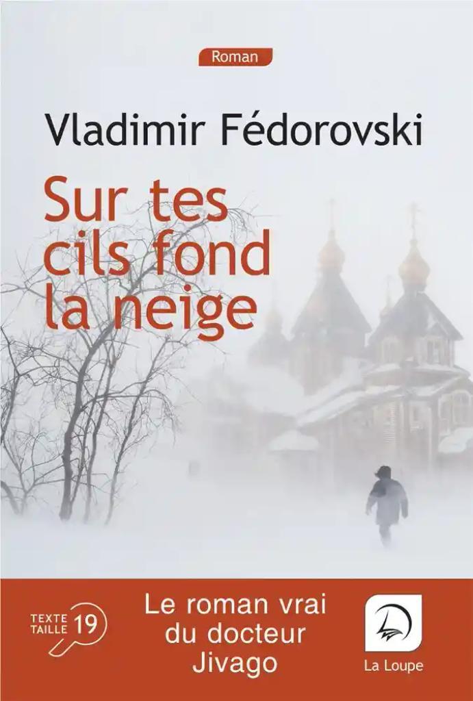 Sur tes cils fond la neige : Le roman vrai du Docteur Jivago / Vladimir Fédorovski  