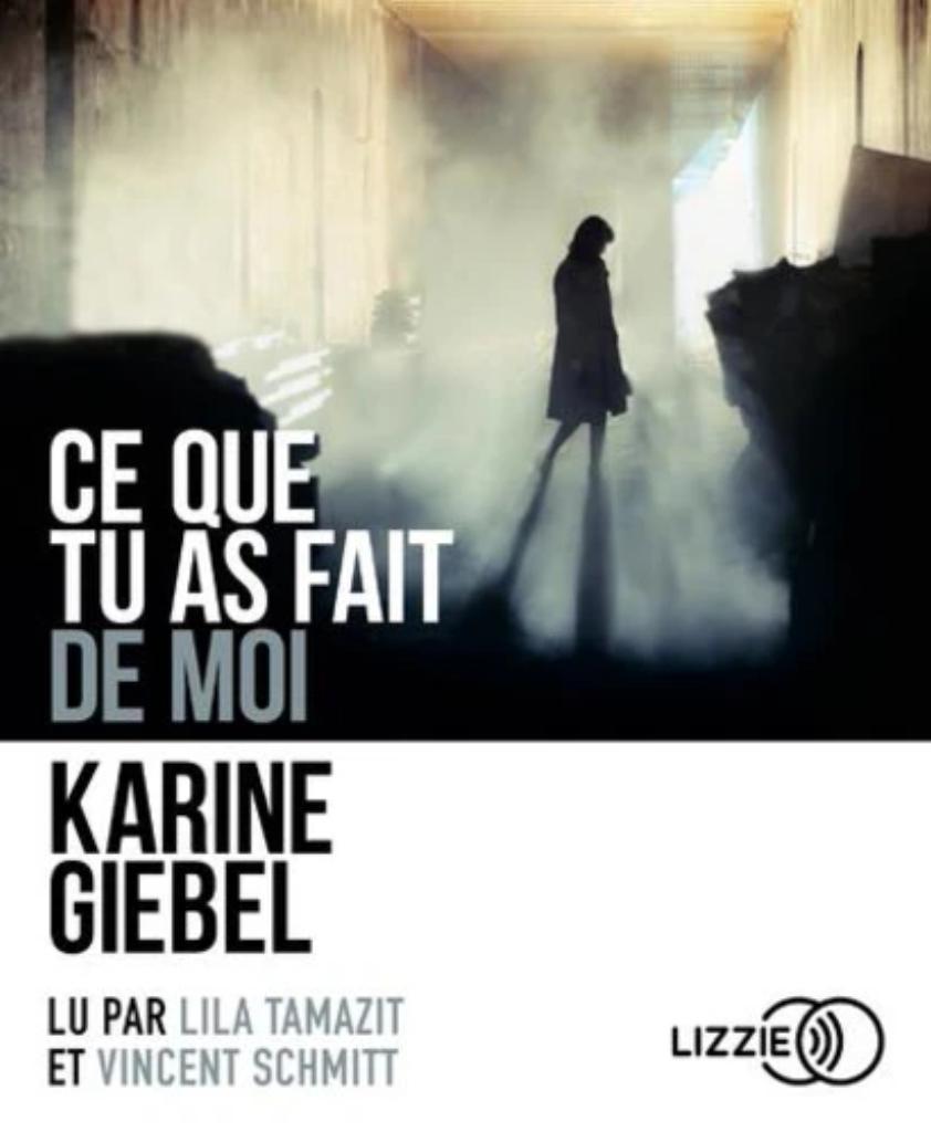 Ce que tu as fait de moi : Texte intégral / Karine Giebel  