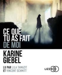 Ce que tu as fait de moi : Texte intégral / Karine Giebel | Giebel, Karine. Auteur