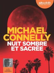 Nuit sombre et sacrée : Texte intégral / Michael Connelly | Connelly, Michael. Auteur
