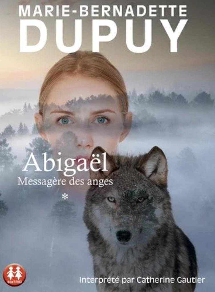 Abigaêl, mèssagère des anges : Texte intégral / Marie-Bernadette Dupuy  