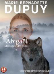 Abigaêl, mèssagère des anges : Texte intégral / Marie-Bernadette Dupuy | Dupuy, Marie-Bernadette. Auteur