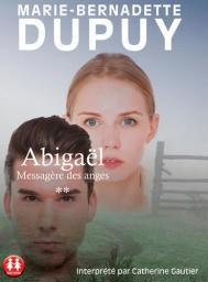 Abigaël, messagère des anges : Texte intégral / Marie-Bernadette Dupuy | Dupuy, Marie-Bernadette. Auteur