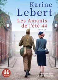 Les amants de l'été 44 : Texte intégral / Karine Lebert | Lebert, Karine. Auteur