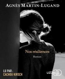 Nos résiliences : Texte intégral / Agnès Martin-Lugand | Martin-Lugand, Agnès. Auteur