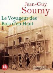 Le voyageur des Bois d'en Haut : Texte intégral / Jean-Guy Soumy | Soumy, Jean-Guy. Auteur