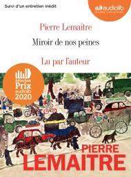 Miroir de nos peines : Texte intégral : Texte intégral / Pierre Lemaitre | Lemaitre, Pierre. Auteur. Narrateur