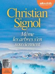 Même les arbres s'en souviennent : Texte intégral / Christian Signol | Signol, Christian. Auteur