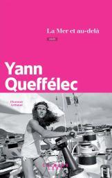 La mer et au-delà : Récit / Yann Queffélec | Queffélec, Yann. Auteur