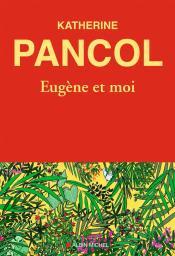 Eugène et moi / Katherine Pancol | Pancol, Katherine. Auteur