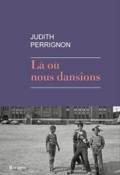 Là où nous dansions / Judith Perrignon | Perrignon, Judith. Auteur