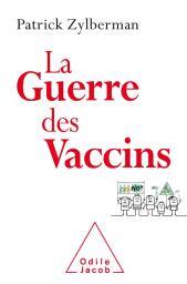 La guerre des vaccins : Histoire démocratique des vaccinations / Patrick Zylberman | Zylberman, Patrick. Auteur