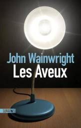 Les aveux / John Wainwright   Wainwright, John. Auteur