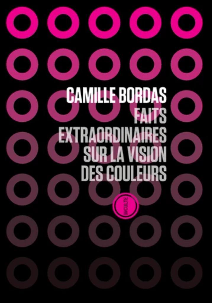 Faits extraordinaires sur la vision des couleurs / Camille Bordas | Bordas, Camille. Auteur