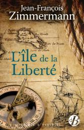 L'île de la liberté / Jean-François Zimmermann | Zimmermann, Jean-François. Auteur