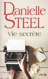 Vie secrète / Danielle Steel | Steel, Danielle. Auteur