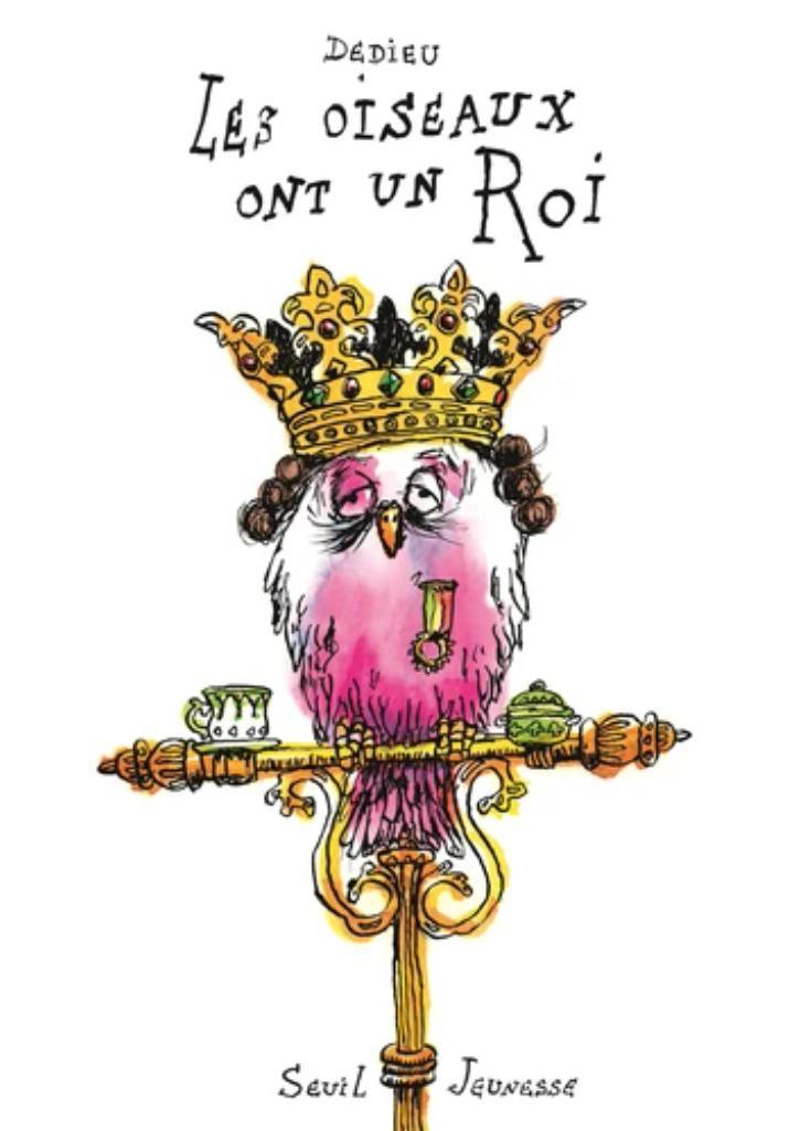 Les oiseaux ont un roi / DEDIEU |